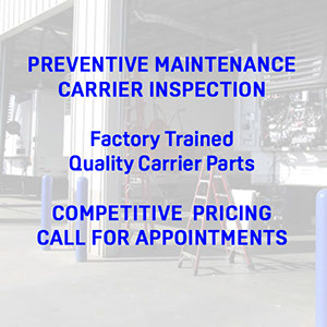 Preventive Maintenance Carrier Inspection, Factory Trained Quality Carrier Parts, Competitive Pricing, Call For Appointments
